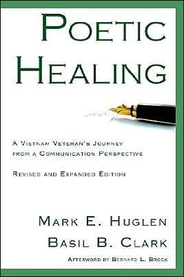 Poetic Healing: A Vietnam Veteran's Journey from a Communication Perspective book written by Mark E. Huglen