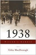 1938: Hitler's Gamble book written by Giles MacDonogh