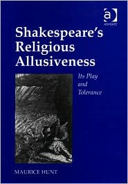 Shakespeare's Religious Allusiveness: Its Play and Tolerance book written by Maurice Hunt