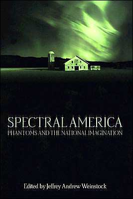 Spectral America: Phantoms and the National Imagination book written by Jeffrey Andrew Weinstock