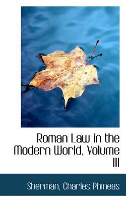 Roman Law in the Modern World, Volume III book written by Sherman Charles Phineas