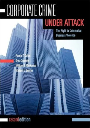 Corporate Crime Under Attack: The Fight to Criminalize Business Violence book written by Francis T. Cullen