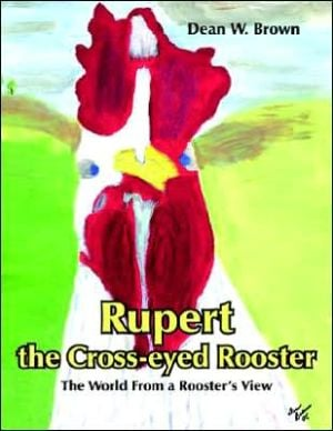 Rupert the Cross-eyed Rooster book written by Dean Brown