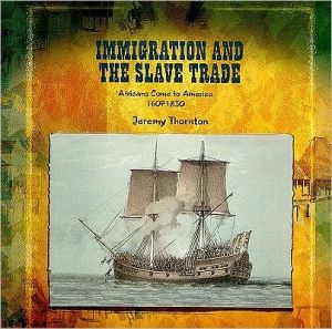 Immigration and the Slave Trade: Africans Come to America, 1607-1830 book written by Jeremy Thornton