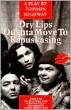 Dry Lips Oughta Move to Kapuskasing: A Play book written by Tomson Highway
