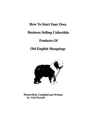 How to Start Your Own Business Selling Collectible Products of Old English Sheepdogs book written by Gail Forsyth