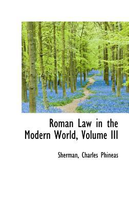 Roman Law in the Modern World, Volume III written by Sherman Charles Phineas
