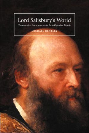 Lord Salisbury's World: Conservative Environments in Late-Victorian Britain book written by Michael Bentley