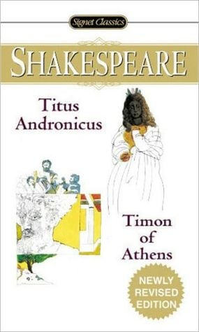 Titus Andronicus and Timon of Athens (Signet Classic Shakespeare Series) book written by William Shakespeare