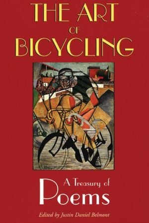 The Art of Bicycling: A Treasury of Poems book written by Justin Belmont