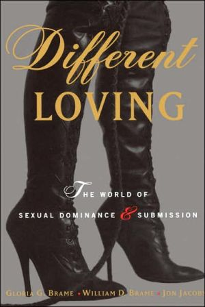 Different Loving:The World of Sexual Dominance and Submission book written by William Brame