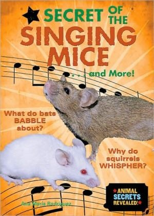 Secret of the Singing Mice... And More! book written by Ana Maria Rodriguez