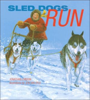 Sled Dogs Run book written by Jonathan London