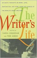 The Writer's Life: Intimate Thoughts on Work, Love, Inspiration, and Fame from the Diaries of the W orld's Great Writers book written by Carol Edgarian