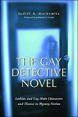 Gay Detective Novel: Lesbian and Gay Main Characters and Themes in Mystery Fiction book written by Judith A. Markowitz