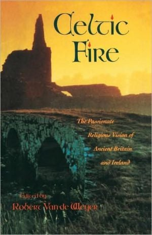 Celtic Fire: The Passionate Religious Vision of Ancient Britain and Irelandy written by Robert Van de Weyer