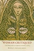 Woman Critiqued: Translated Essays on Japanese Women's Writing written by Rebecca Copeland