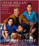 Member of the Family: Cesar Millan's Guide to a Lifetime of Fulfillment with Your Dog written by Cesar Millan
