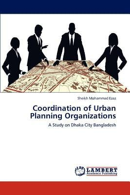 Coordination of Urban Planning Organizations written by Sheikh Mohammad Ezaz