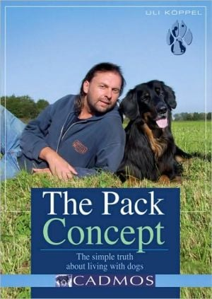 The Pack Concept: The Simple Truth About Living with Dogs book written by Uli Koppel