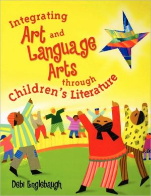Integrating Art and Language Arts Through Children's Literature book written by Debi Englebaugh