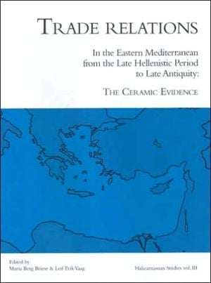 Trade Relations in the Eastern Mediterranean from Late Hellenistic Period to Late Antiquity: The Ceramic Evidence book written by Leif Erik Vaag