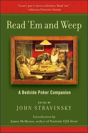 Read 'Em and Weep: A Bedside Poker Companion book written by John Stravinsky