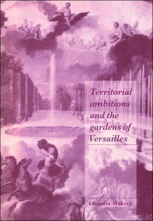 Territorial Ambitions and the Gardens of Versailles book written by Chandra Mukerji