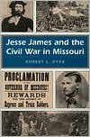 Jesse James and the Civil War in Missouri book written by Robert L. Dyer