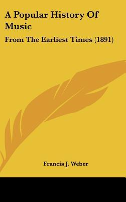A Popular History Of Music: From The Earliest Times (1891) written by Francis J. Weber