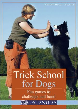 Trick School for Dogs: Fun Games to Challenge and Bond book written by Manuela Zaitz