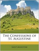 The Confessions of St. Augustine book written by Saint Augustine