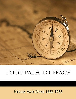 Foot-Path to Peace written by Van Dyke, Henry
