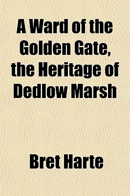 A Ward of the Golden Gate, the Heritage of Dedlow Marsh book written by Harte, Bret