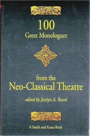 100 Great Monologues from the Neo-Classical Theater book written by Jocelyn A. Beard