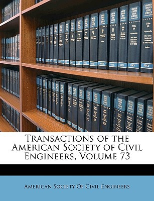 Transactions of the American Society of Civil Engineers, Volume 73 book written by American Society of Civil Engineers, Soc