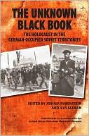 Unknown Black Book: The Holocaust in the German-Occupied Soviet Territories book written by Joshua Rubenstein
