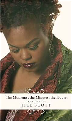 Moments, the Minutes, the Hours: The Poetry of Jill Scott book written by Jill Scott