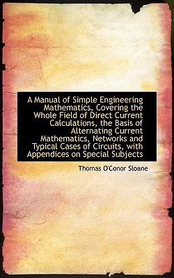 A Manual Of Simple Engineering Mathematics, Covering The Whole Field Of Direct Current Calcu... written by Thomas O'Conor Sloane