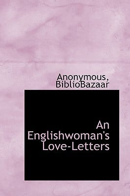 An Englishwoman's Love-Letters written by Bibliobazaar, Anonymous