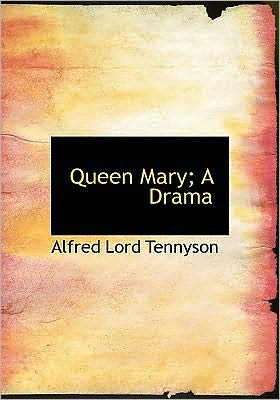 Queen Mary book written by Alfred Lord Tennyson
