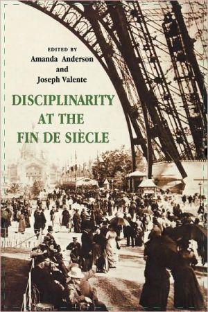 Disciplinarity at the Fin de Siecle book written by Amanda Anderson