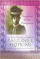 Daughter of the Revolution: The Major Nonfiction Works of Pauline Hopkins book written by Pauline Hopkins