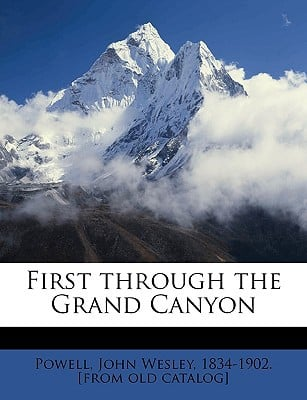 First Through the Grand Canyon book written by Powell, John Wesley