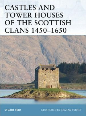 Castles and Tower Houses of the Scottish Clans 1450-1650 book written by Stuart Reid