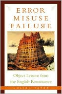 Error, Misuse, Failure: Object Lessons from the English Renaissance book written by Julian Yates
