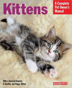 Kittens: Everything about Selection, Care, Nutrition, and Behavior book written by Brigitte Eilert-Overbeck