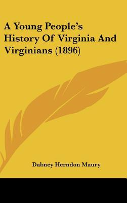 A Young People's History Of Virginia And Virginians (1896) written by Dabney Herndon Maury