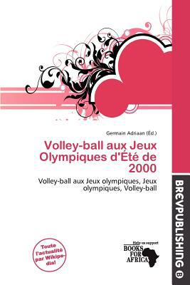 Volley-Ball Aux Jeux Olympiques D' T de 2000 written by Germain Adriaan