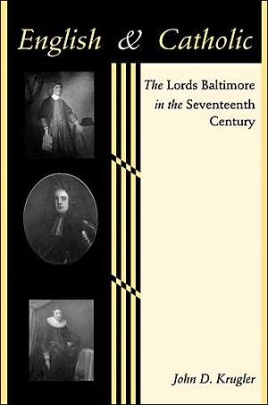 English and Catholic: The Lords Baltimore in the Seventeenth Century book written by John D. Krugler
